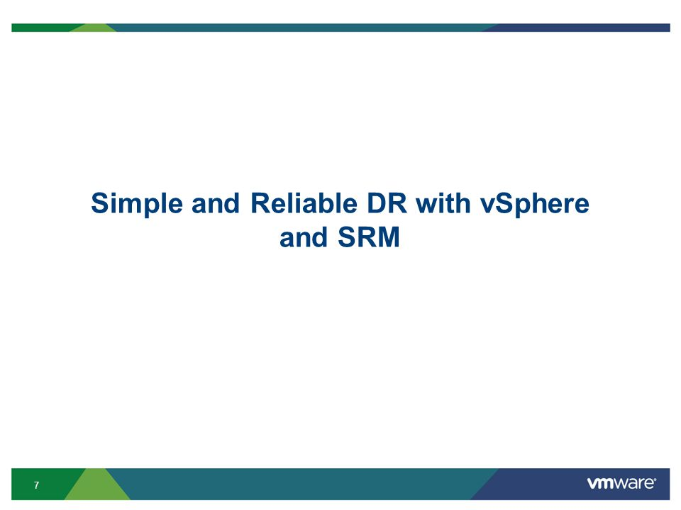 7 Simple and Reliable DR with vSphere and SRM