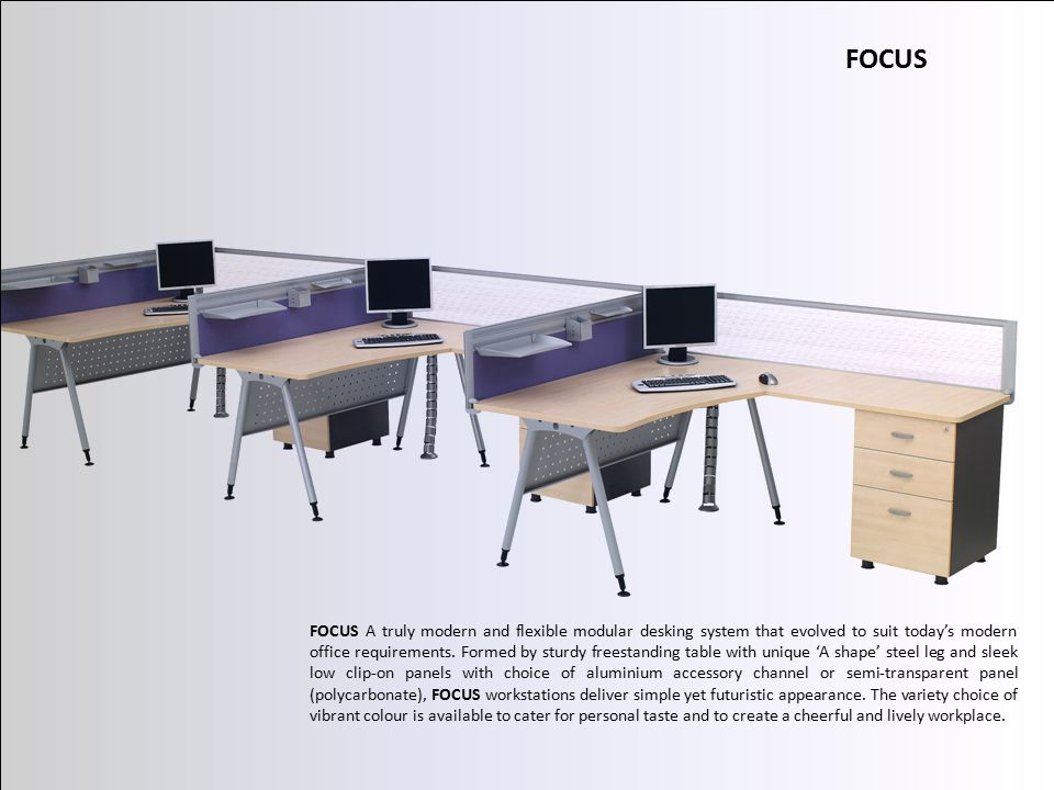 FOCUS FOCUS A truly modern and flexible modular desking system that evolved to suit today's modern office requirements.