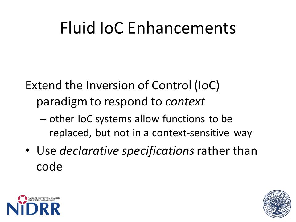 Fluid IoC Enhancements Extend the Inversion of Control (IoC) paradigm to respond to context – other IoC systems allow functions to be replaced, but no