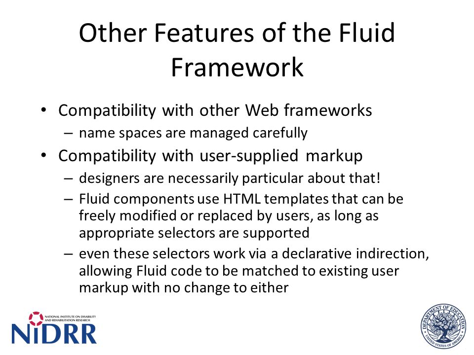 Other Features of the Fluid Framework Compatibility with other Web frameworks – name spaces are managed carefully Compatibility with user-supplied markup – designers are necessarily particular about that.
