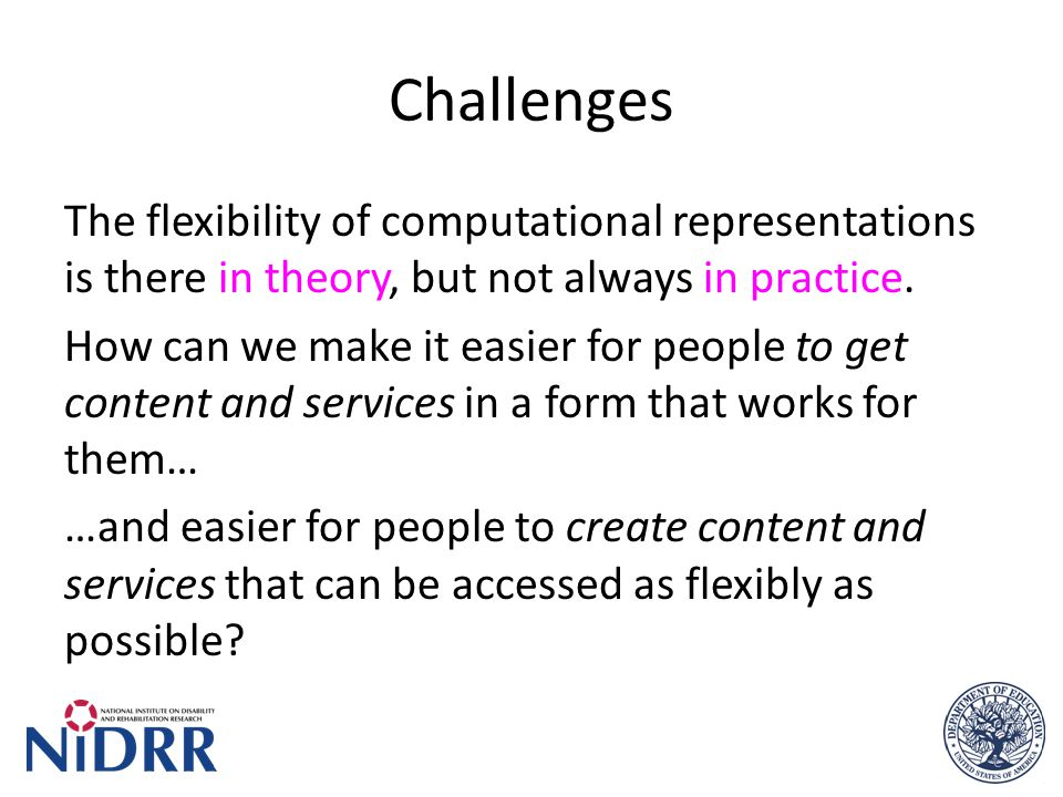 Challenges The flexibility of computational representations is there in theory, but not always in practice.