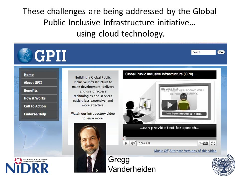 These challenges are being addressed by the Global Public Inclusive Infrastructure initiative… using cloud technology. Gregg Vanderheiden