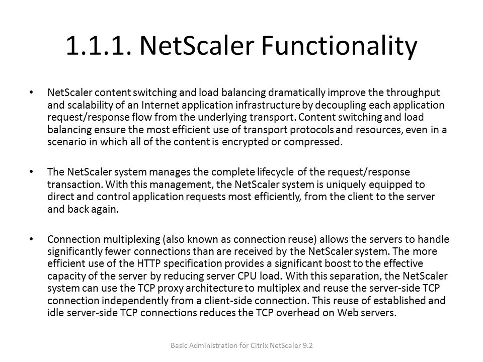 1.1.1. NetScaler Functionality NetScaler content switching and load balancing dramatically improve the throughput and scalability of an Internet appli