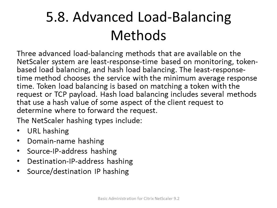 5.8. Advanced Load-Balancing Methods Three advanced load-balancing methods that are available on the NetScaler system are least-response-time based on