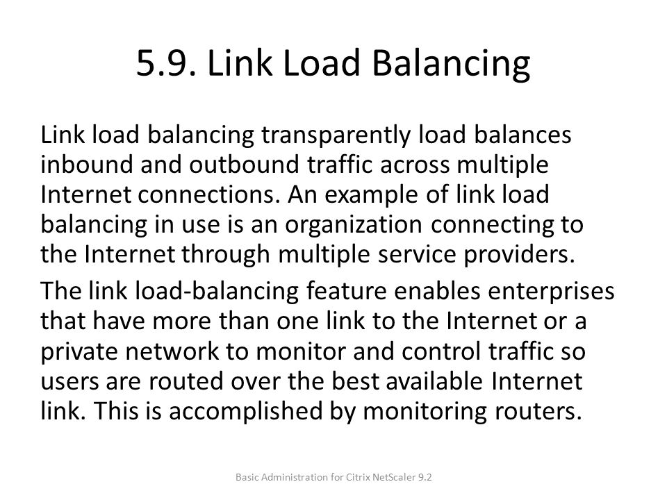 5.9. Link Load Balancing Link load balancing transparently load balances inbound and outbound traffic across multiple Internet connections. An example