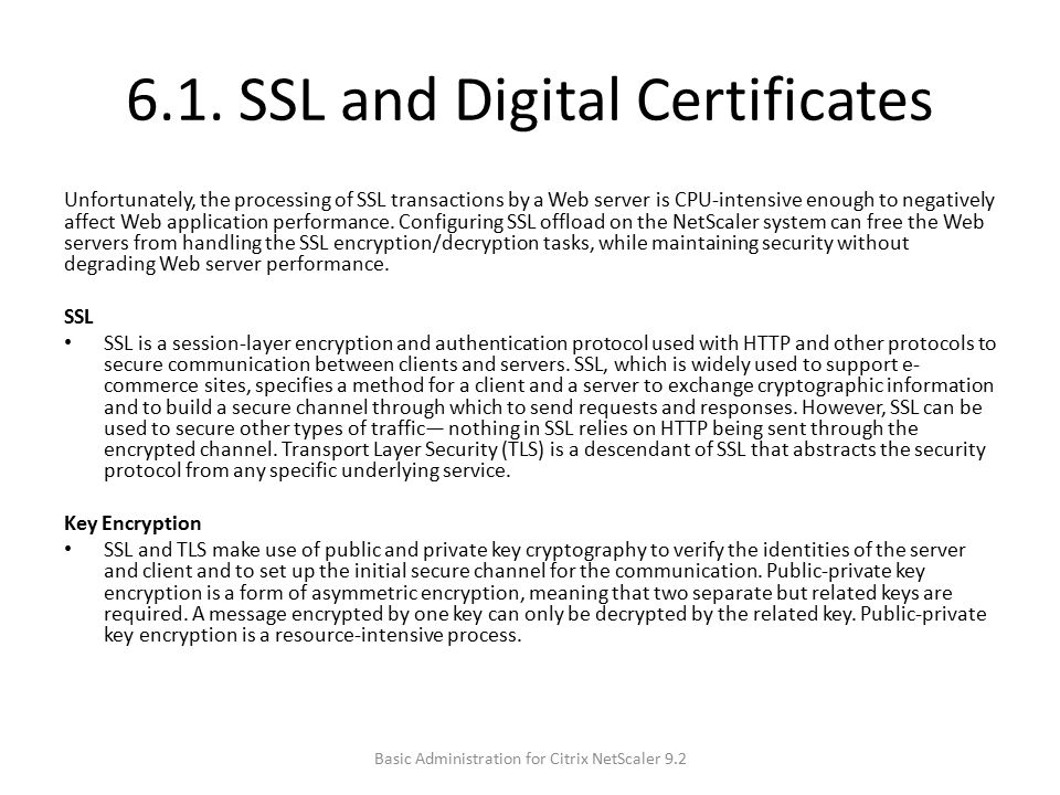 6.1. SSL and Digital Certificates Unfortunately, the processing of SSL transactions by a Web server is CPU-intensive enough to negatively affect Web a