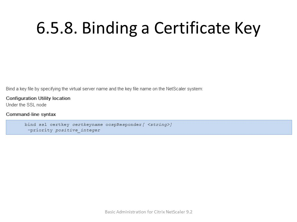 6.5.8. Binding a Certificate Key Basic Administration for Citrix NetScaler 9.2