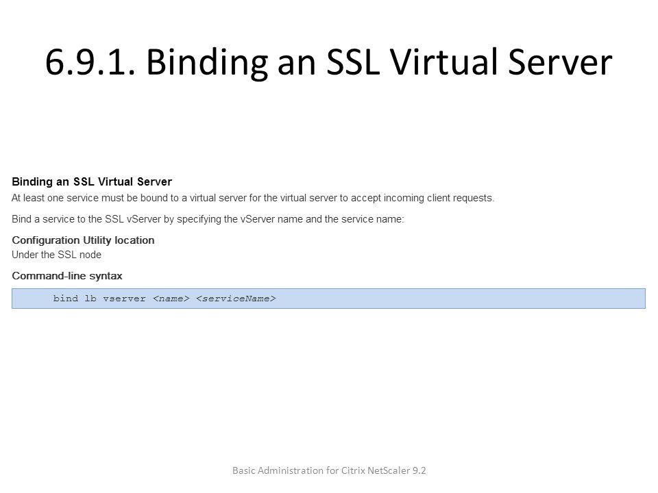 6.9.1. Binding an SSL Virtual Server Basic Administration for Citrix NetScaler 9.2