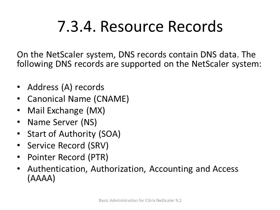 7.3.4.Resource Records On the NetScaler system, DNS records contain DNS data.