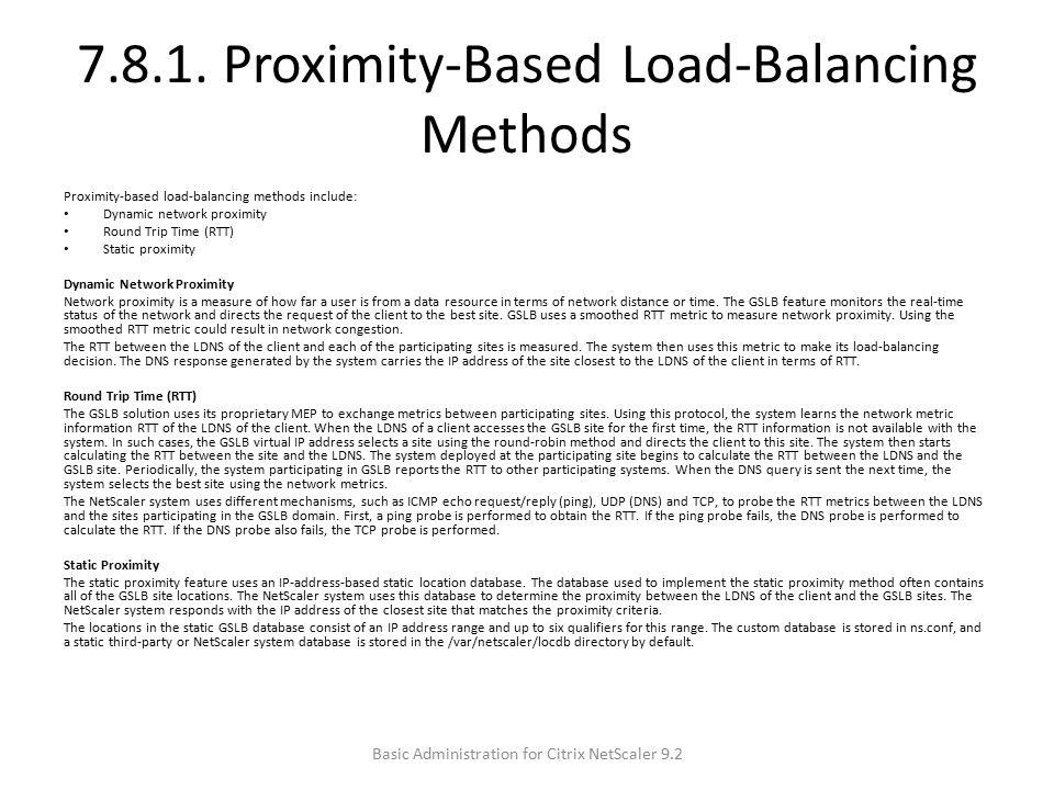 7.8.1. Proximity-Based Load-Balancing Methods Proximity-based load-balancing methods include: Dynamic network proximity Round Trip Time (RTT) Static p