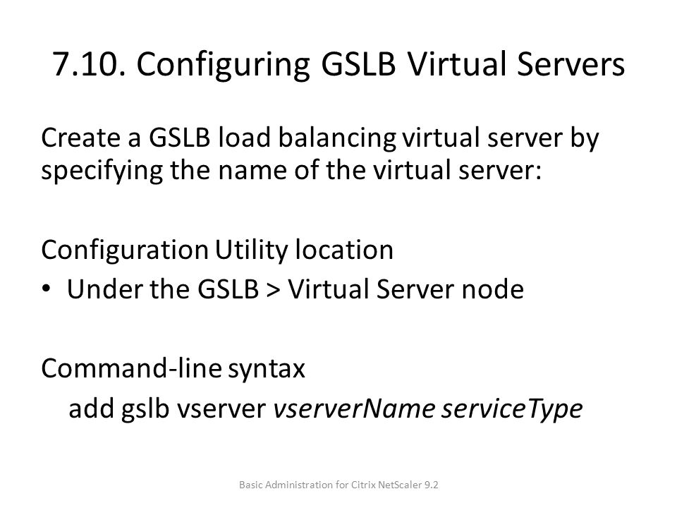 7.10. Configuring GSLB Virtual Servers Create a GSLB load balancing virtual server by specifying the name of the virtual server: Configuration Utility