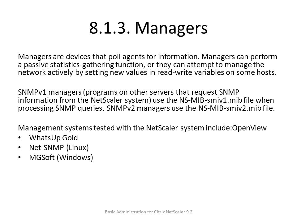 8.1.3.Managers Managers are devices that poll agents for information.