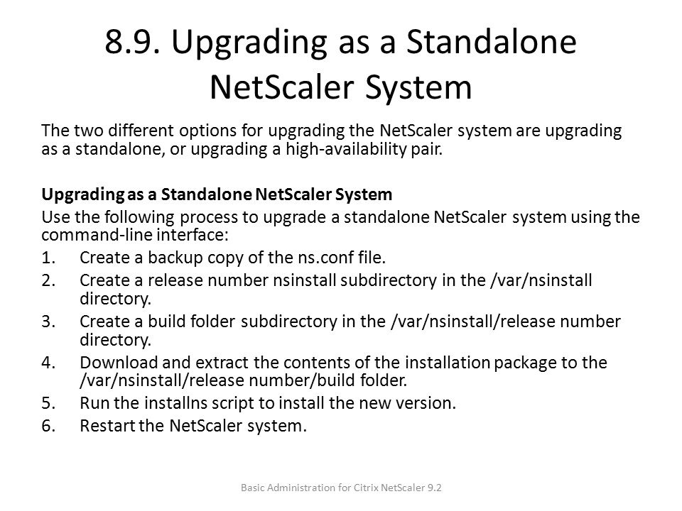 8.9. Upgrading as a Standalone NetScaler System The two different options for upgrading the NetScaler system are upgrading as a standalone, or upgradi