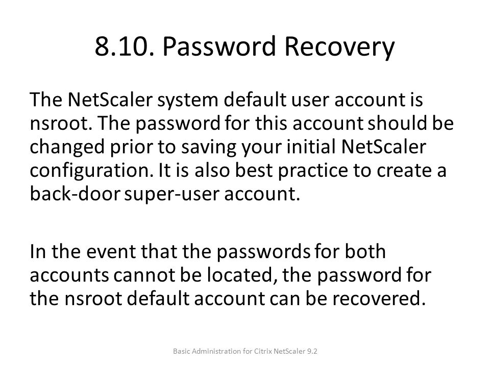 8.10.Password Recovery The NetScaler system default user account is nsroot.