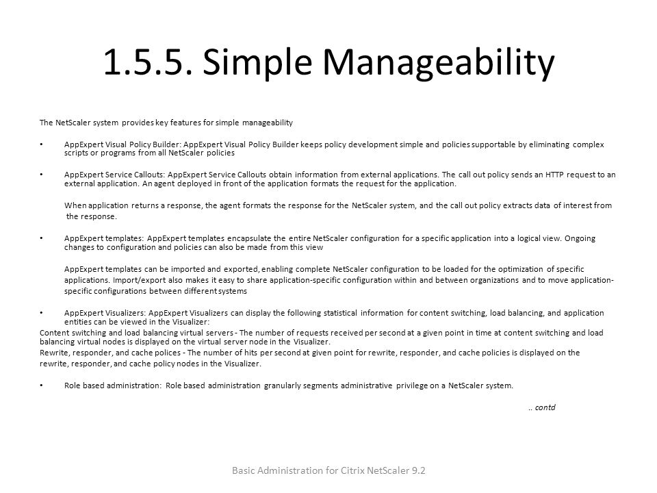 1.5.5. Simple Manageability The NetScaler system provides key features for simple manageability AppExpert Visual Policy Builder: AppExpert Visual Poli