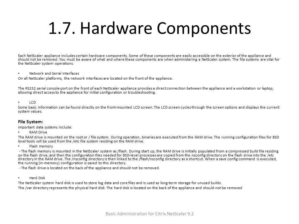 1.7.Hardware Components Each NetScaler appliance includes certain hardware components.