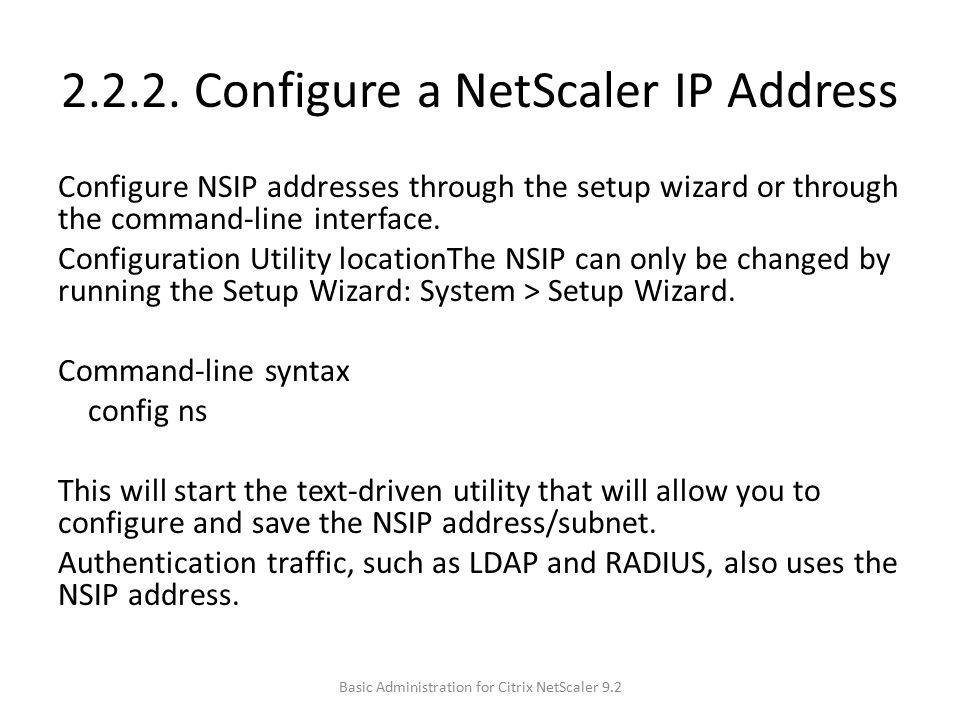 2.2.2. Configure a NetScaler IP Address Configure NSIP addresses through the setup wizard or through the command-line interface. Configuration Utility