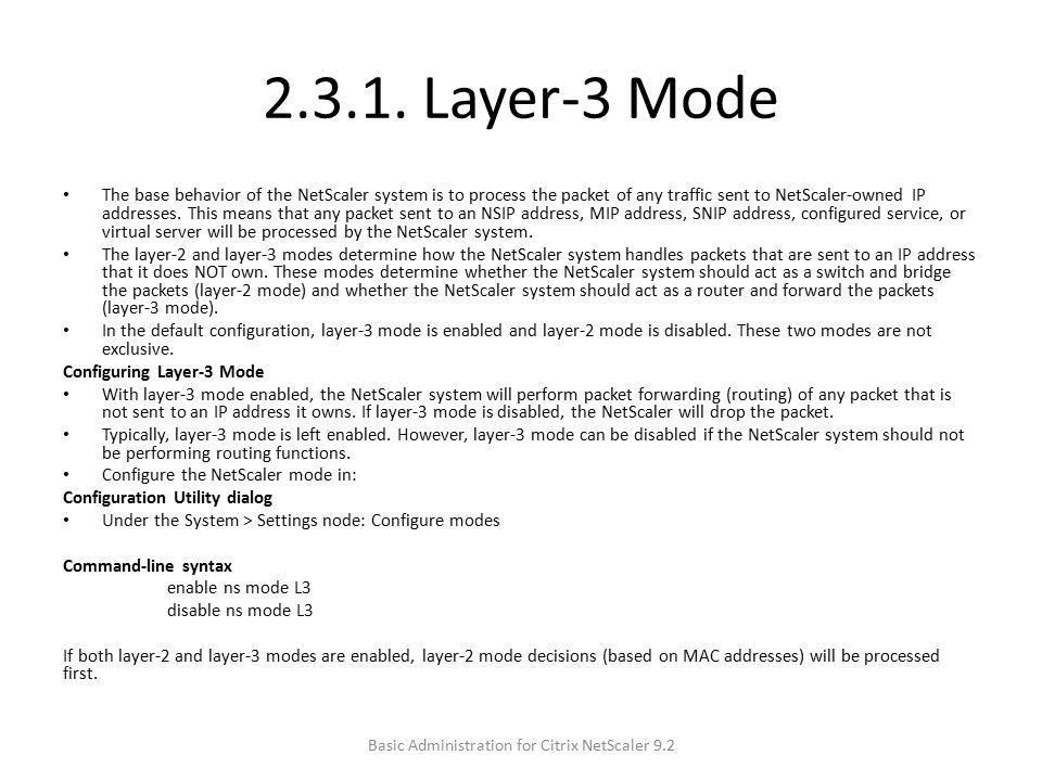 2.3.1. Layer-3 Mode The base behavior of the NetScaler system is to process the packet of any traffic sent to NetScaler-owned IP addresses. This means