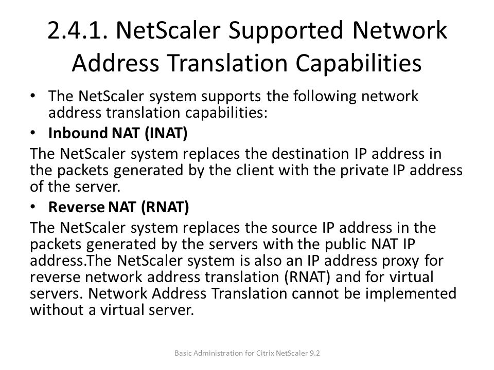 2.4.1. NetScaler Supported Network Address Translation Capabilities The NetScaler system supports the following network address translation capabiliti