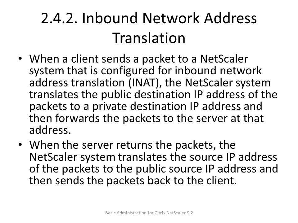 2.4.2. Inbound Network Address Translation When a client sends a packet to a NetScaler system that is configured for inbound network address translati