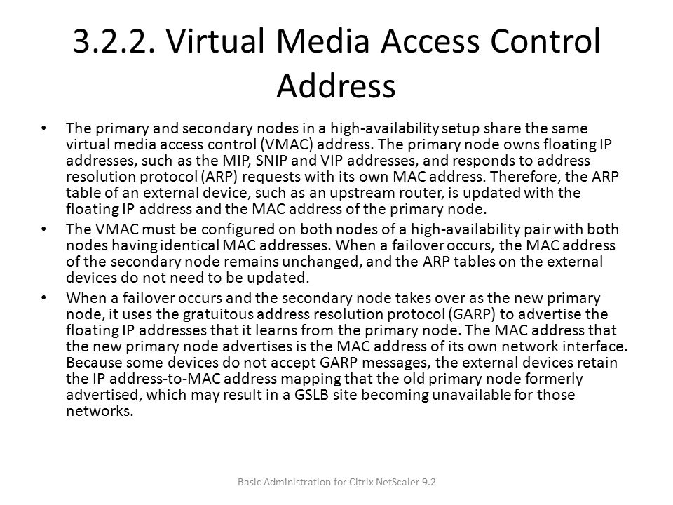 3.2.2. Virtual Media Access Control Address The primary and secondary nodes in a high-availability setup share the same virtual media access control (