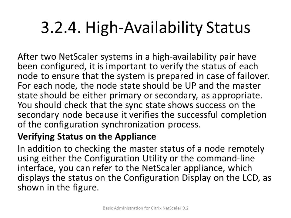 3.2.4. High-Availability Status After two NetScaler systems in a high-availability pair have been configured, it is important to verify the status of