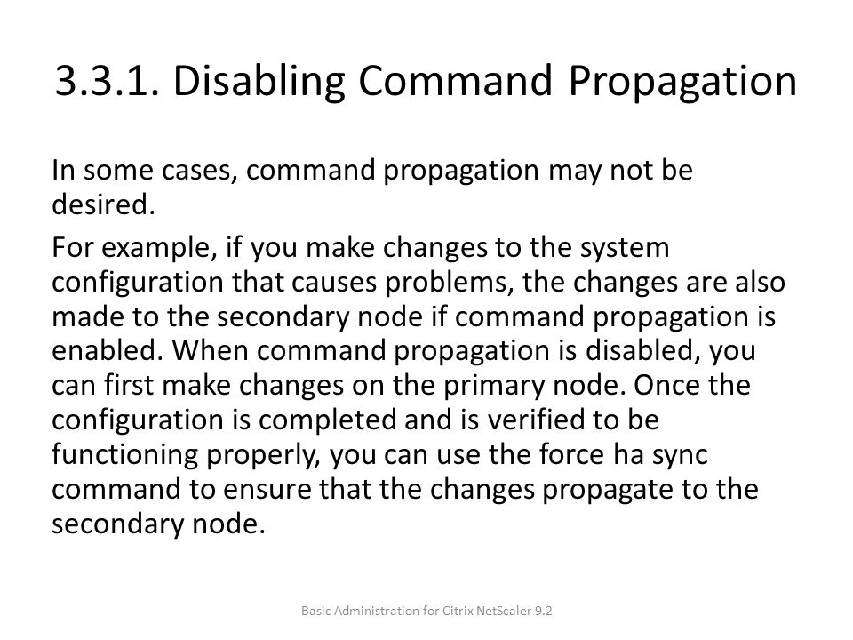 3.3.1.Disabling Command Propagation In some cases, command propagation may not be desired.