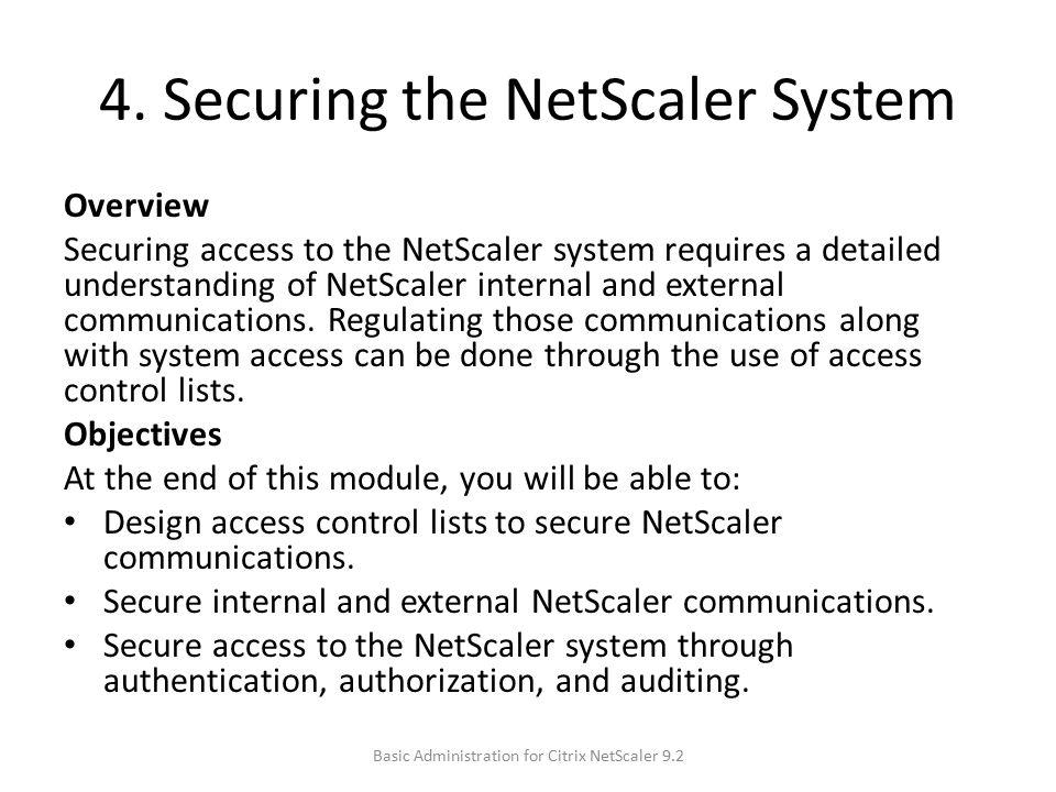 4. Securing the NetScaler System Overview Securing access to the NetScaler system requires a detailed understanding of NetScaler internal and external