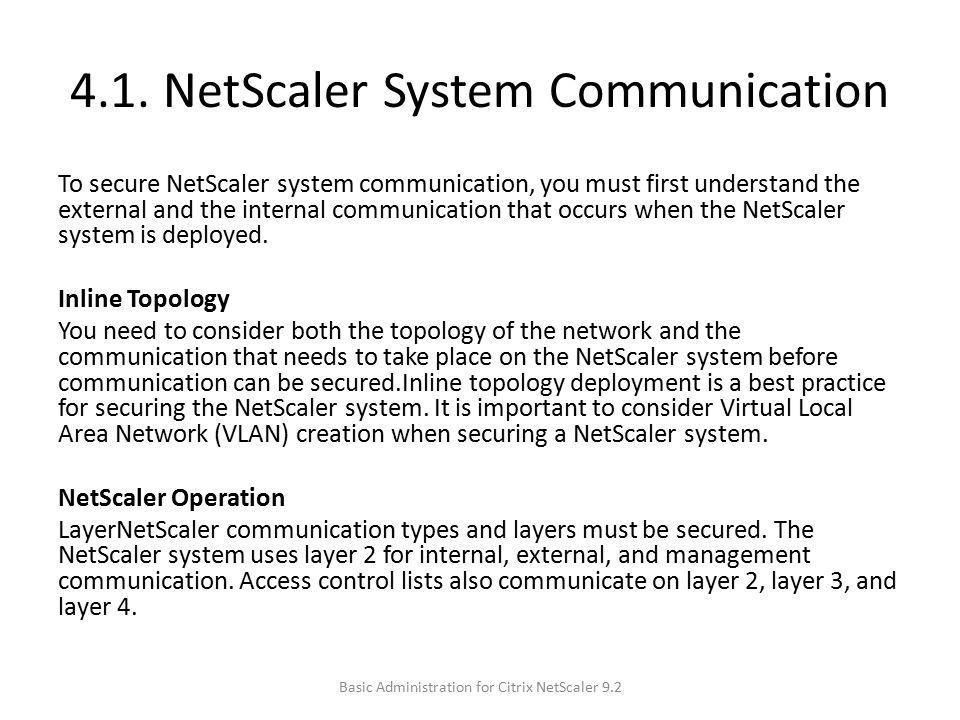 4.1. NetScaler System Communication To secure NetScaler system communication, you must first understand the external and the internal communication th