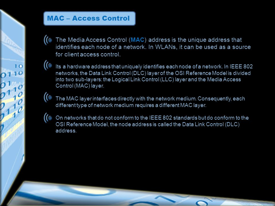 MAC – Access Control The Media Access Control (MAC) address is the unique address that identifies each node of a network.