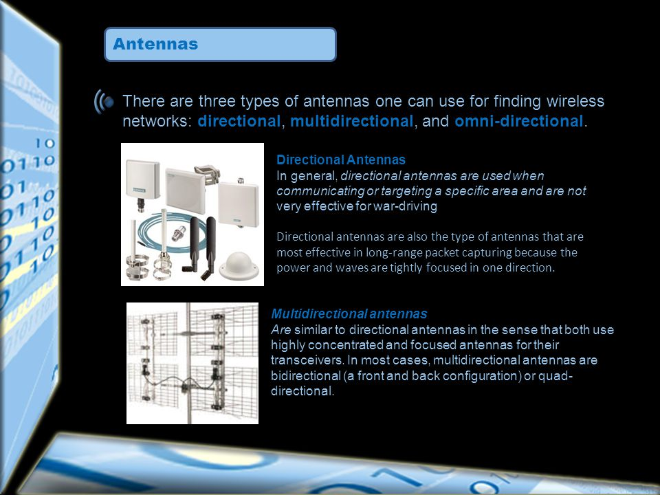 Antennas There are three types of antennas one can use for finding wireless networks: directional, multidirectional, and omni-directional.