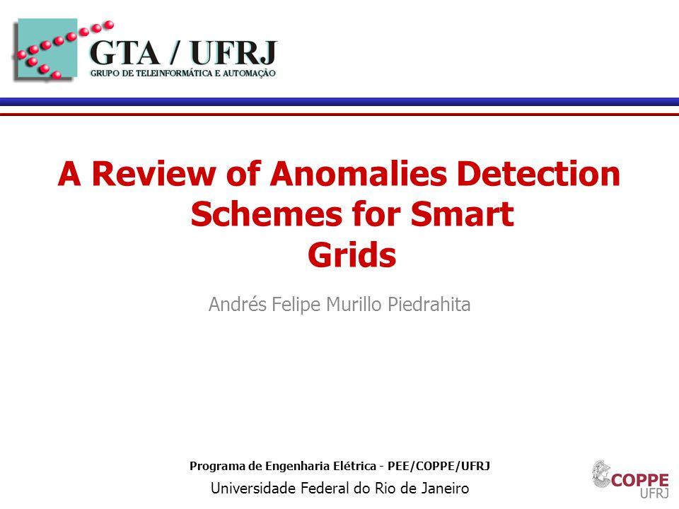 1 Programa de Engenharia Elétrica - PEE/COPPE/UFRJ Universidade Federal do Rio de Janeiro A Review of Anomalies Detection Schemes for Smart Grids Andrés Felipe Murillo Piedrahita