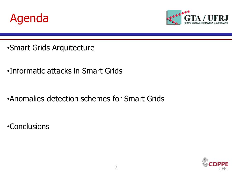 2 Agenda Smart Grids Arquitecture Informatic attacks in Smart Grids Anomalies detection schemes for Smart Grids Conclusions