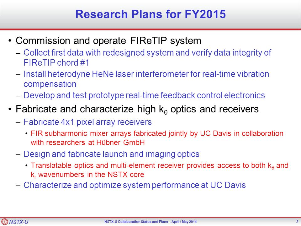 NSTX-U NSTX-U Collaboration Status and Plans - April / May 2014 Research Plans for FY2015 Commission and operate FIReTIP system –Collect first data wi