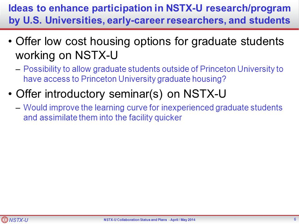 NSTX-U NSTX-U Collaboration Status and Plans - April / May 2014 Ideas to enhance participation in NSTX-U research/program by U.S. Universities, early-