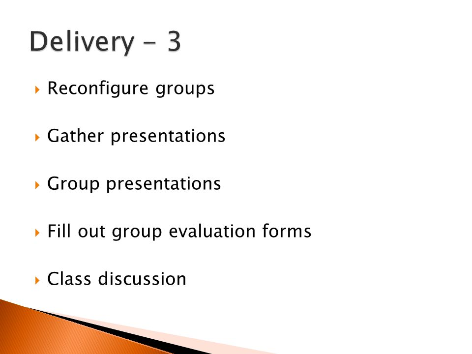  Reconfigure groups  Gather presentations  Group presentations  Fill out group evaluation forms  Class discussion