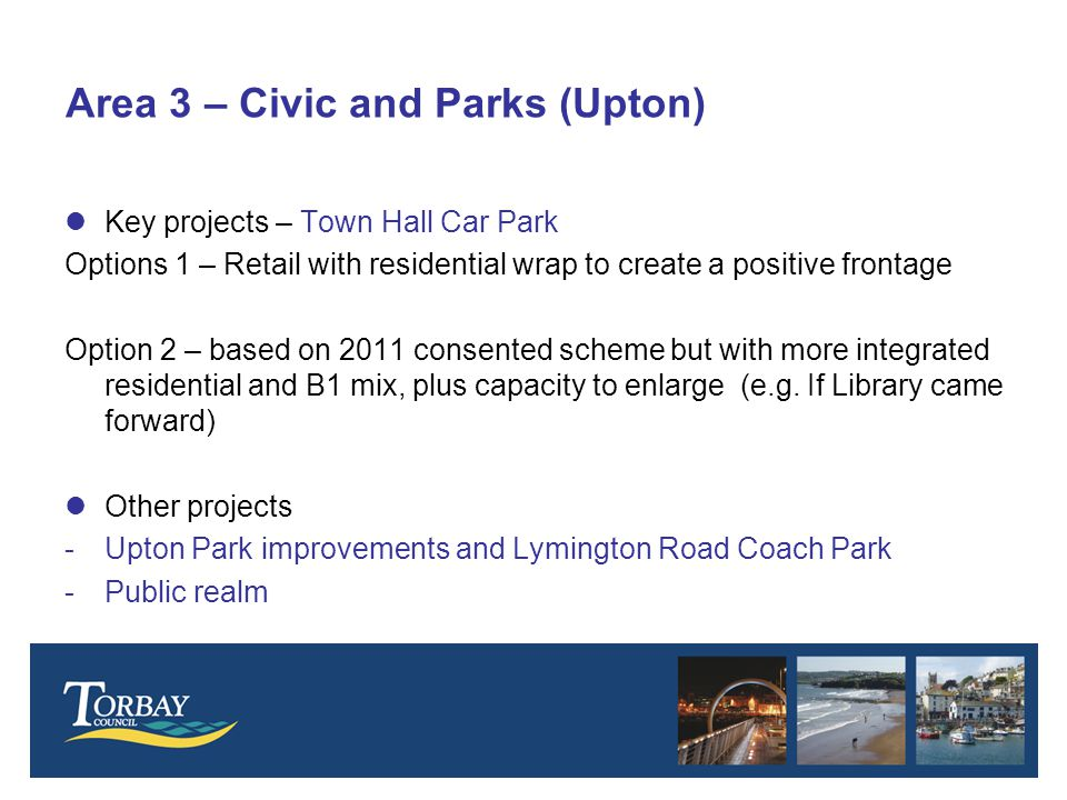 Area 3 – Civic and Parks (Upton) lKey projects – Town Hall Car Park Options 1 – Retail with residential wrap to create a positive frontage Option 2 – based on 2011 consented scheme but with more integrated residential and B1 mix, plus capacity to enlarge (e.g.