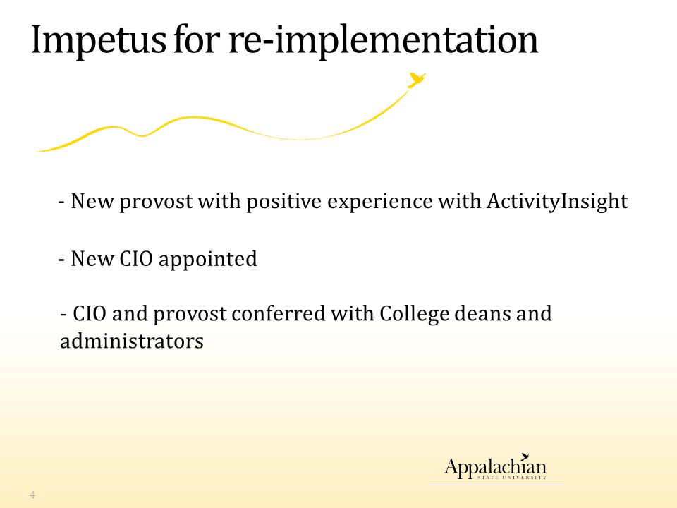 Impetus for re-implementation - New CIO appointed 4 - New provost with positive experience with ActivityInsight - CIO and provost conferred with College deans and administrators