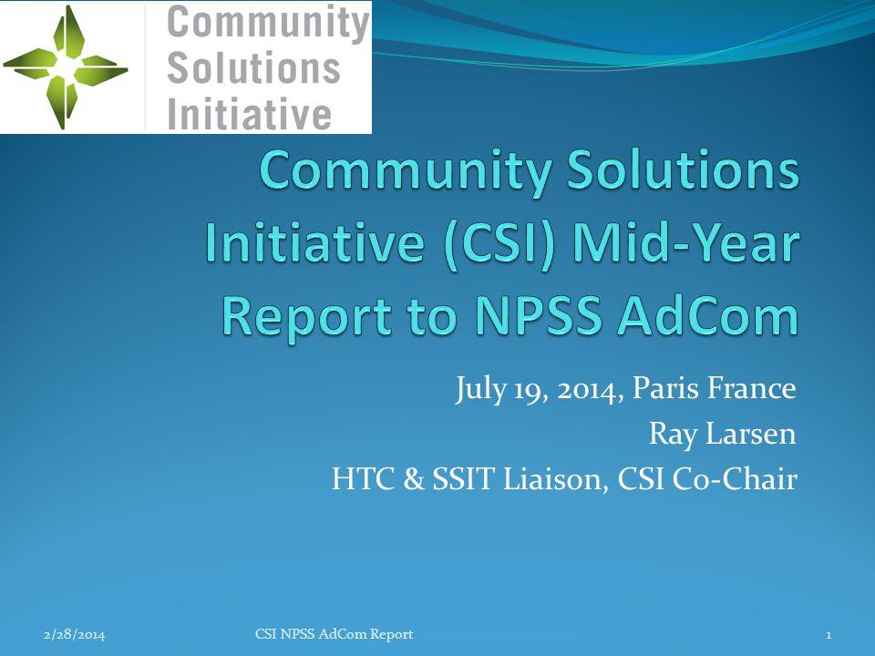 July 19, 2014, Paris France Ray Larsen HTC & SSIT Liaison, CSI Co-Chair 2/28/2014CSI NPSS AdCom Report1