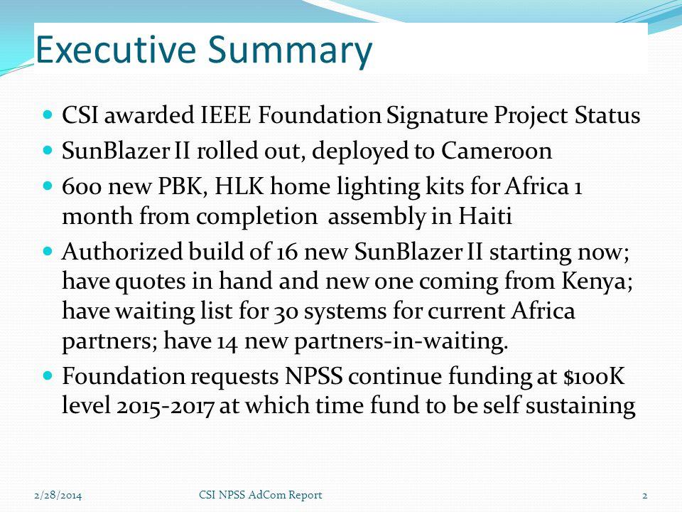 Executive Summary CSI awarded IEEE Foundation Signature Project Status SunBlazer II rolled out, deployed to Cameroon 600 new PBK, HLK home lighting ki