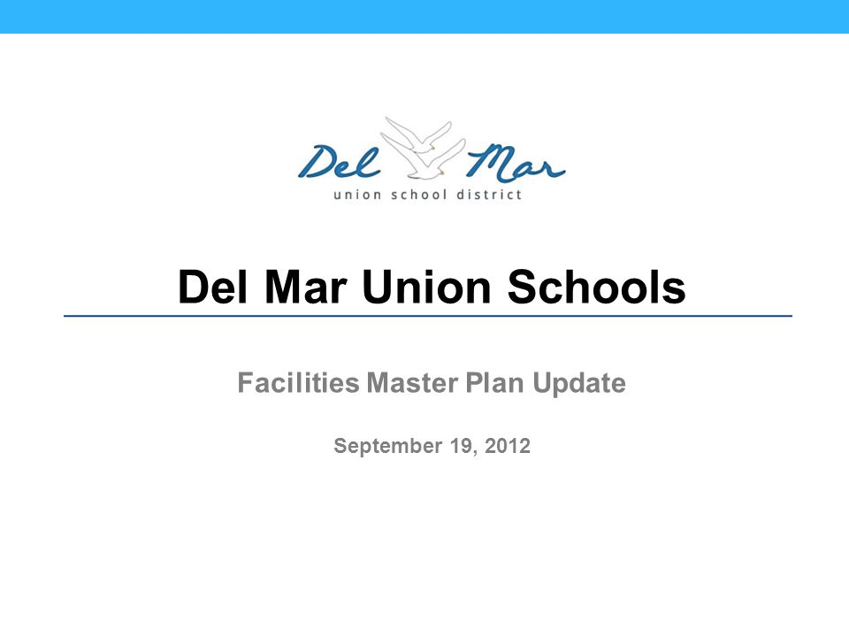 Del Mar Union Schools Facilities Master Plan Update September 19, 2012