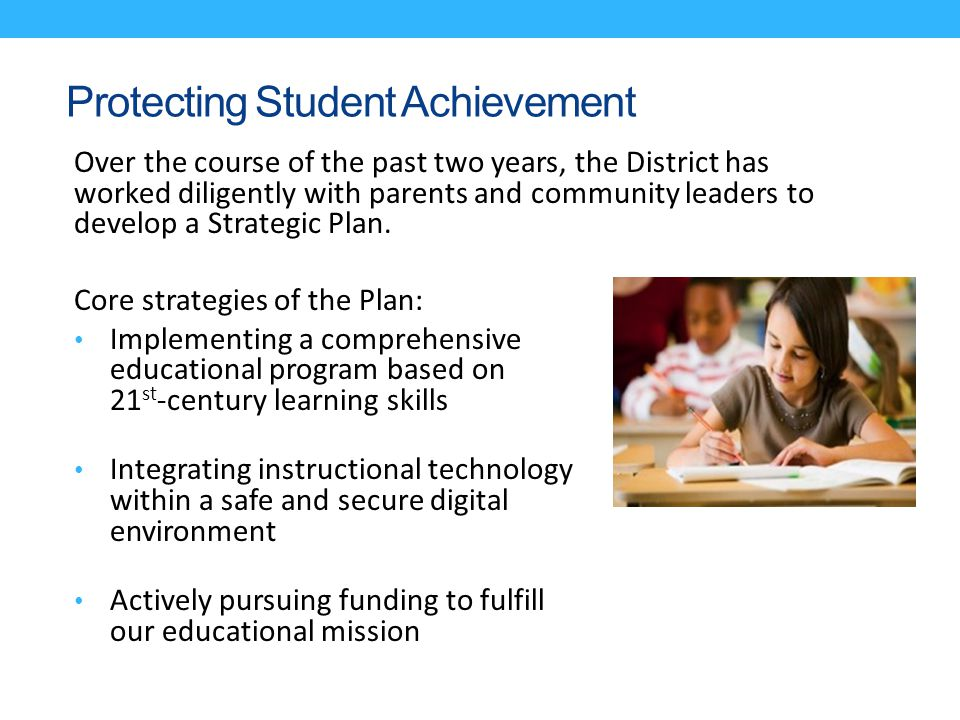 Protecting Student Achievement Over the course of the past two years, the District has worked diligently with parents and community leaders to develop
