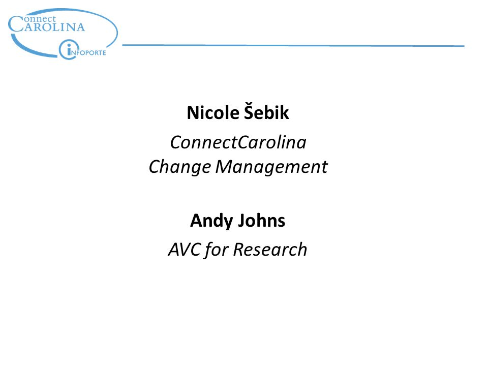 Nicole Šebik ConnectCarolina Change Management Andy Johns AVC for Research