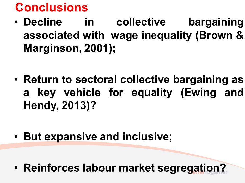 Conclusions Decline in collective bargaining associated with wage inequality (Brown & Marginson, 2001); Return to sectoral collective bargaining as a