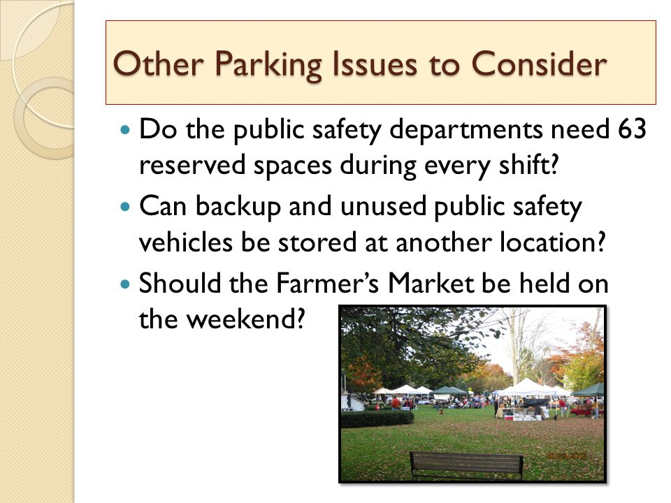 Other Parking Issues to Consider Do the public safety departments need 63 reserved spaces during every shift.