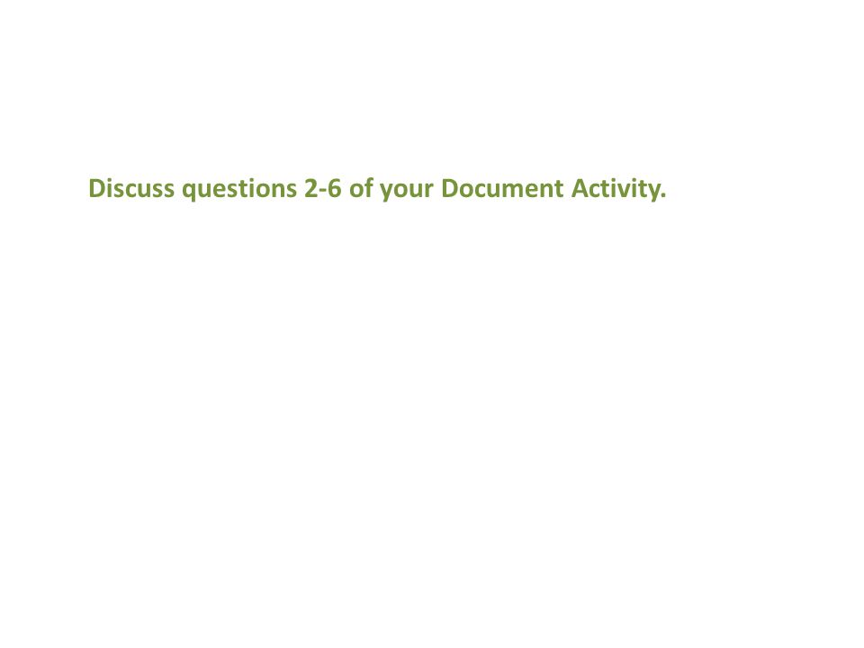Discuss questions 2-6 of your Document Activity.