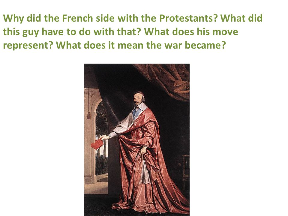 Why did the French side with the Protestants. What did this guy have to do with that.