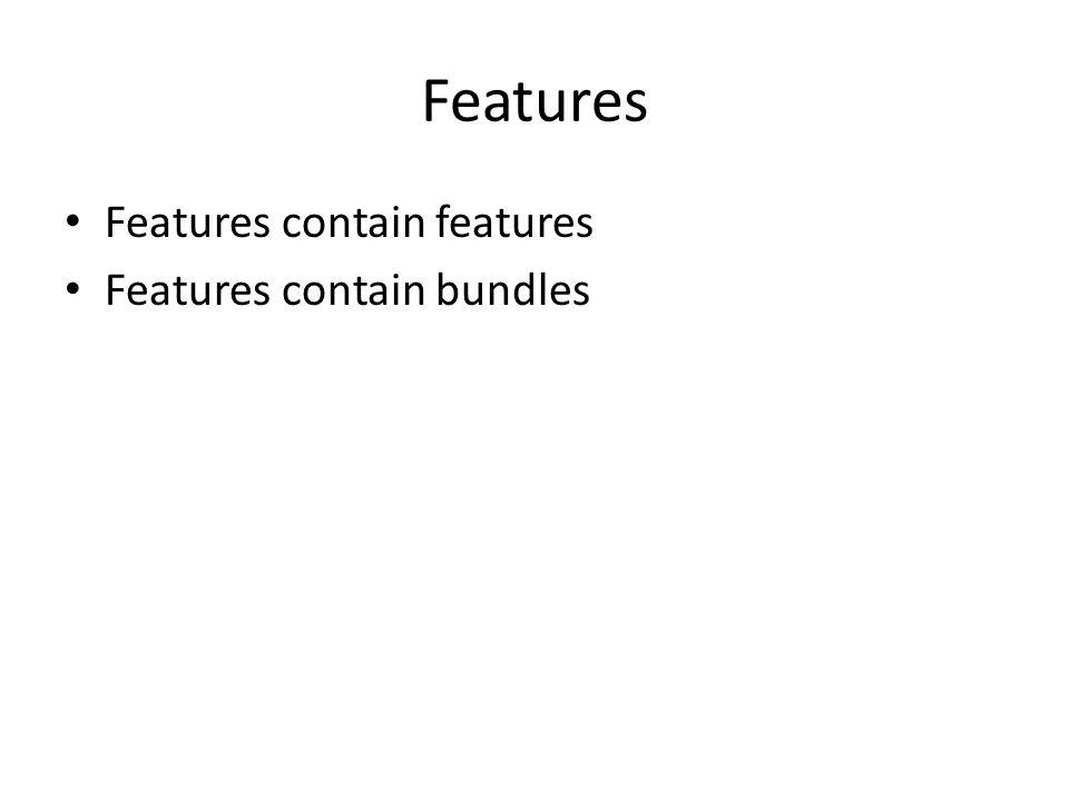 Features Features contain features Features contain bundles
