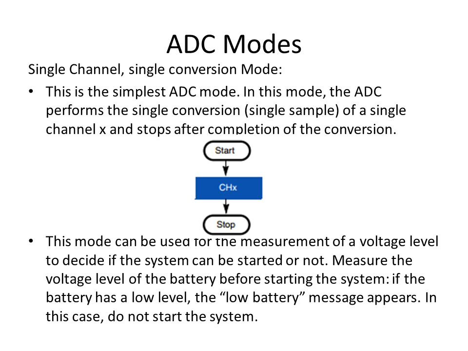 ADC Modes Single Channel, single conversion Mode: This is the simplest ADC mode.
