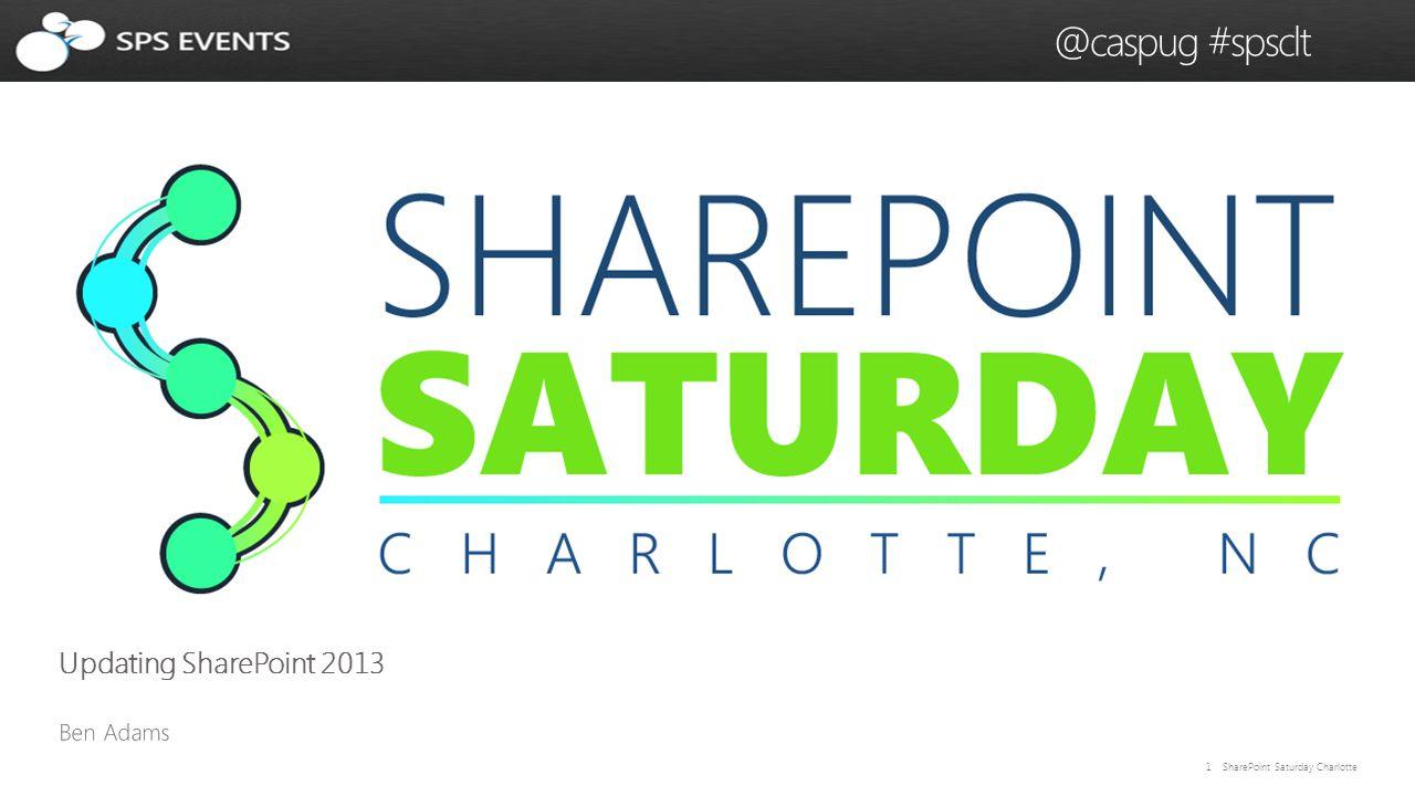 1 SharePoint Saturday Charlotte @caspug #spsclt Updating SharePoint 2013